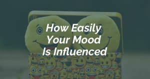 How Easily Your Mood Is Influenced