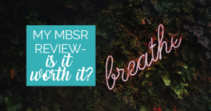 My MBSR Review- Is It Worth It?