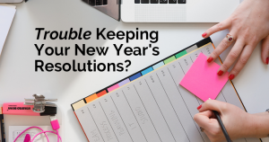 Trouble Keeping Your New Year's Resolutions?