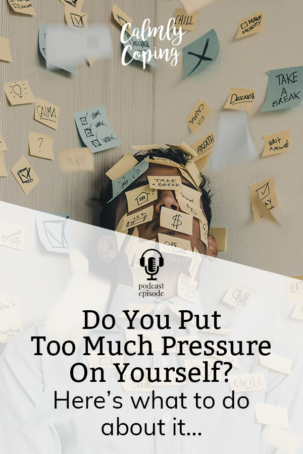 Do You Put Too Much Pressure On Yourself?