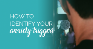 How To Identify Your Anxiety Triggers