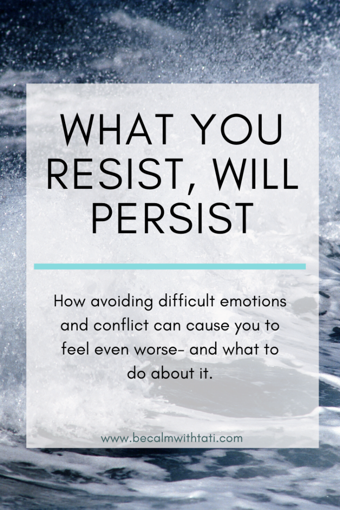 What You Resist, Will Persist
