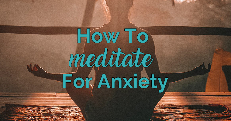 How To Meditate For Anxiety