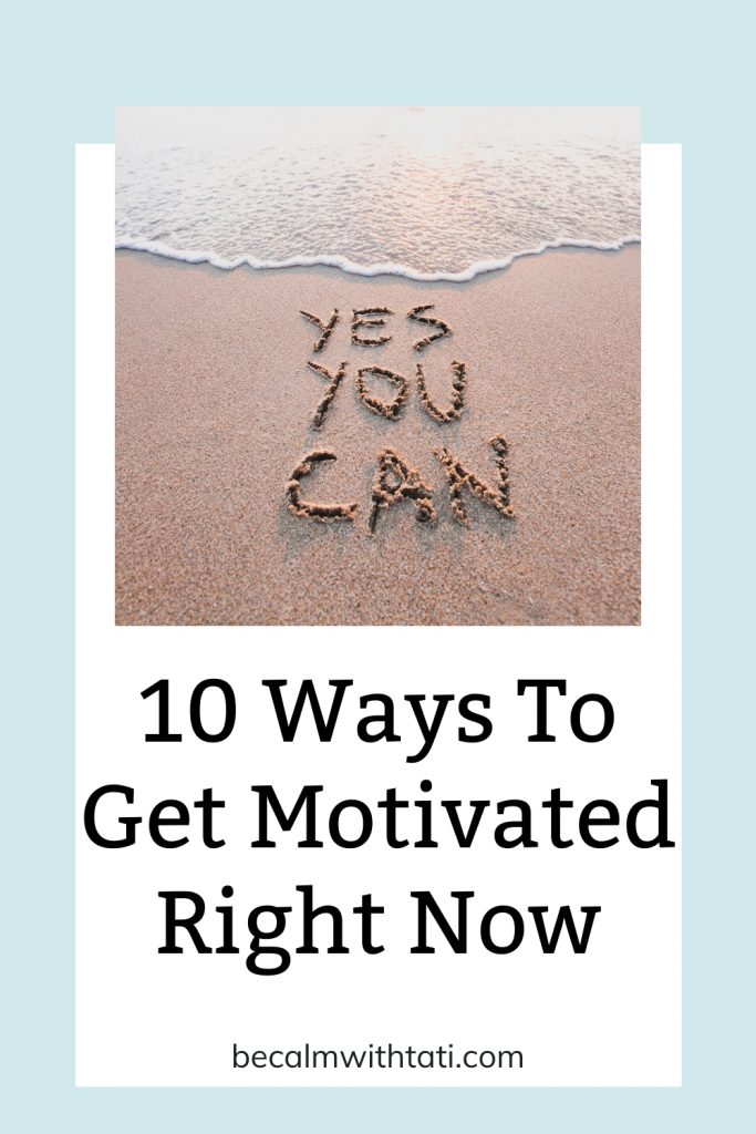 10 Ways To Get Motivated Right Now