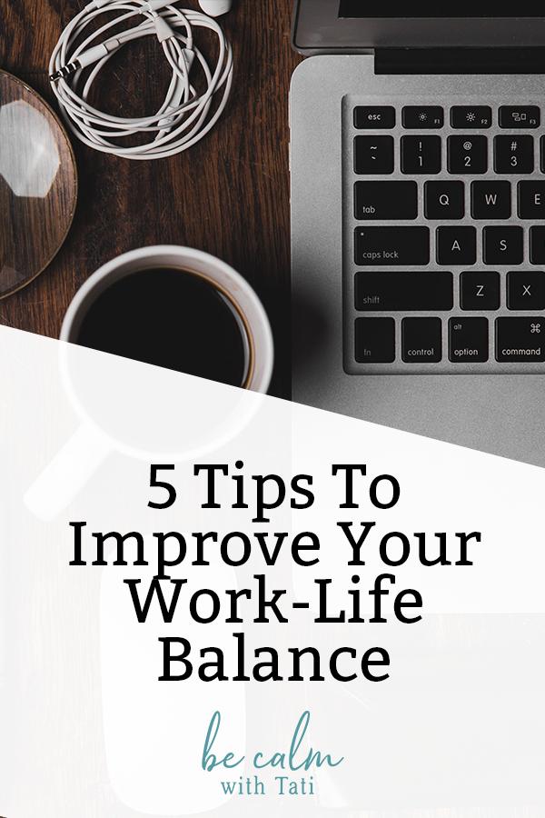 5 Tips To Improve Your Work-Life Balance