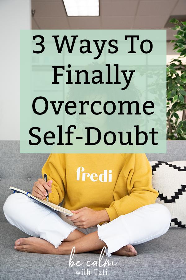 3 Ways To Finally Overcome Self-Doubt