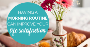 Having A Morning Routine Can Improve Your Life Satisfaction