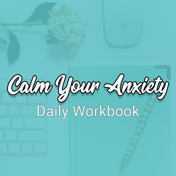 Calm Your Anxiety Daily Workbook
