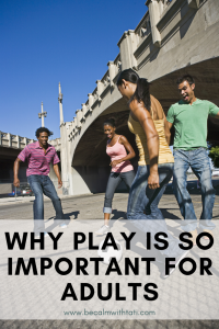 Why Play Is So Important For Adults