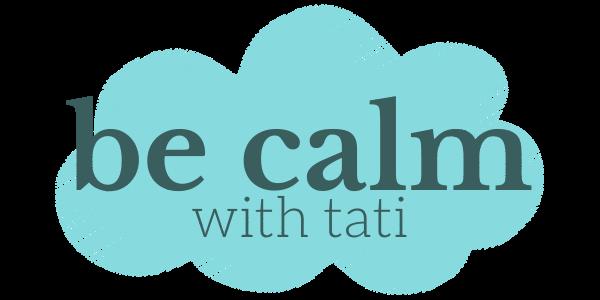 be calm with tati