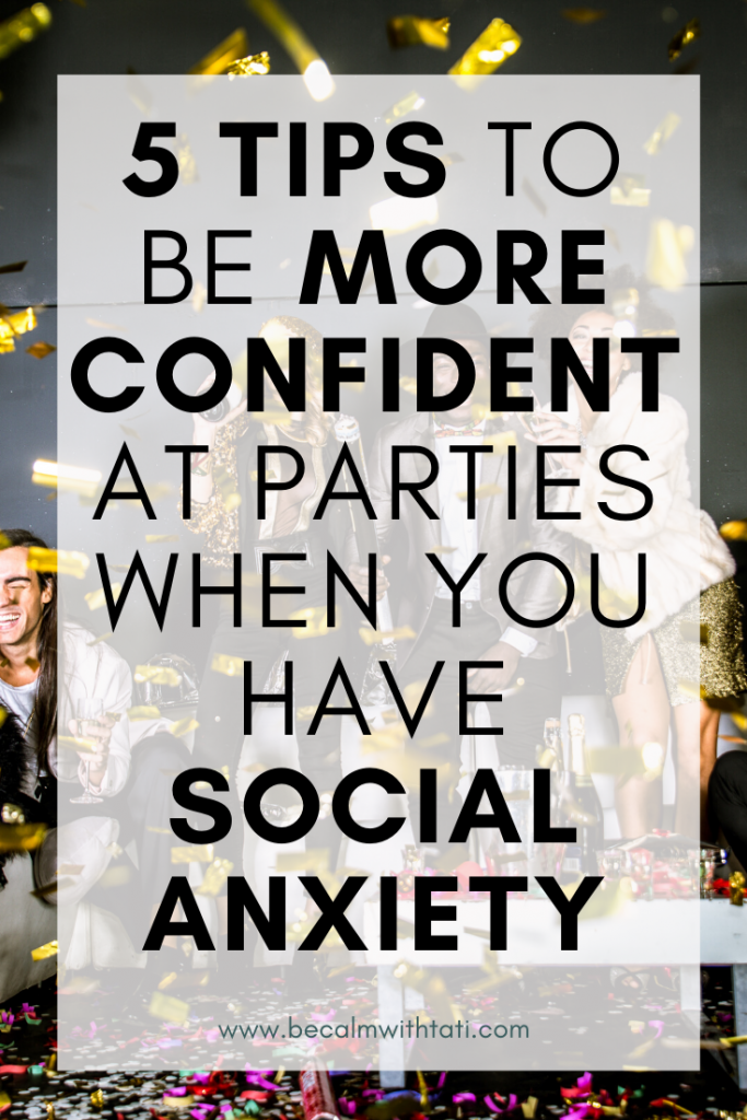 5 Tips To Be More Confident At Parties When You Have Social Anxiety