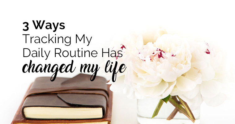 3 Ways Tracking My Daily Routine Has Changed My Life