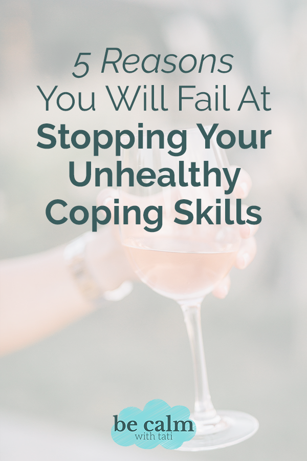 5 Reasons You Will Fail At Stopping Your Unhealthy Coping Skills