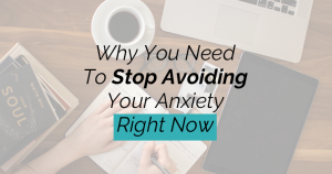 Why You Need To Stop Avoiding Your Anxiety Right Now