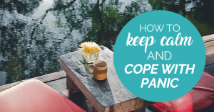 How To Keep Calm And Cope With Panic