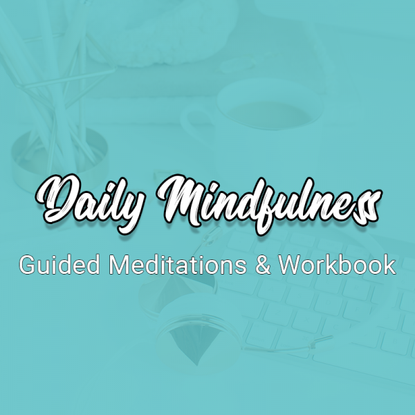 Daily Mindfulness Guided Meditations & Workbook