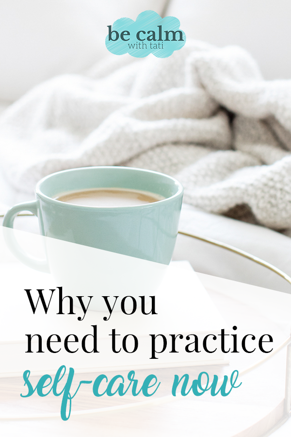Why You Need To Practice Self-Care Now