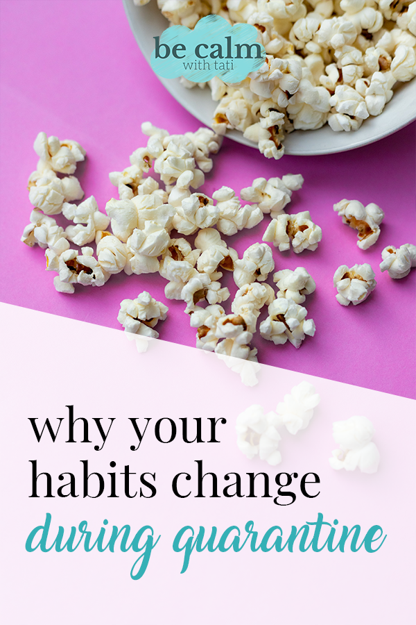 Why Your Habits Change During Qurantine