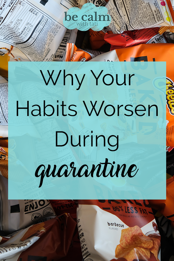 Why Your Habits Worsen During Quarantine