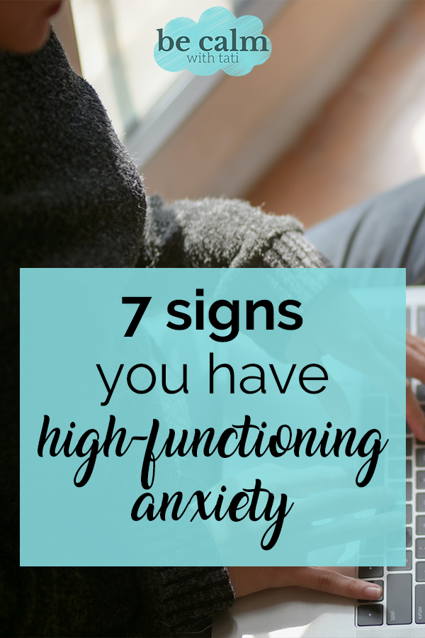 Signs You Have High-Functioning Anxiety | Be Calm With Tati