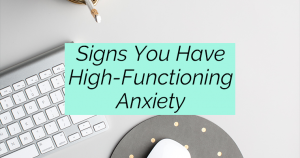 Signs You Have High-Functioning Anxiety
