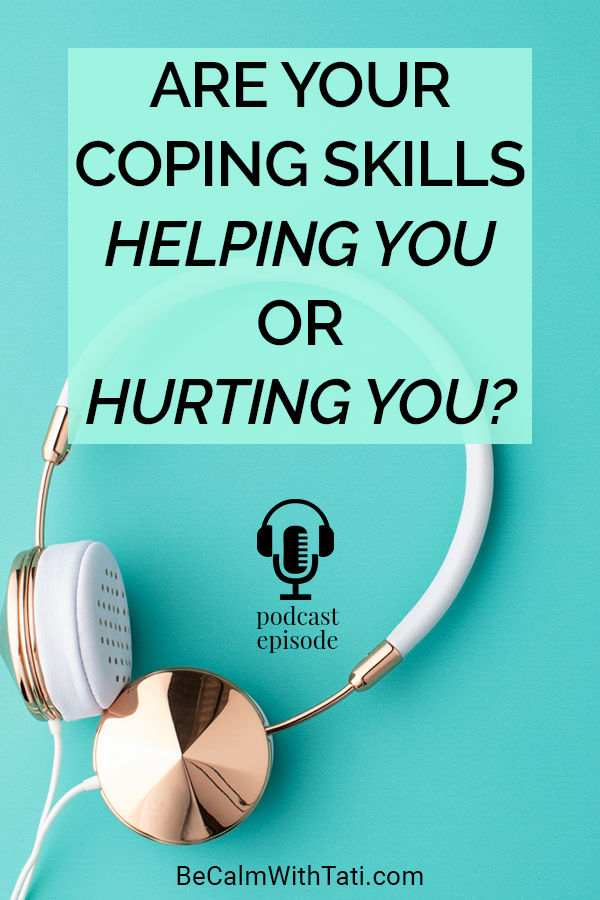 Are Your Coping Skills Helping You Or Hurting You?