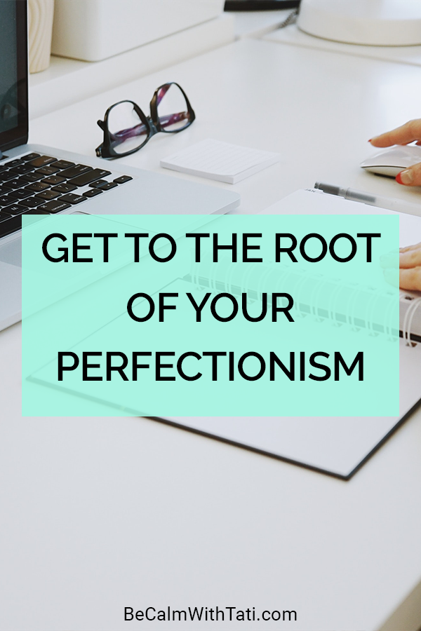 Get To The Root Of Your Perfectionism