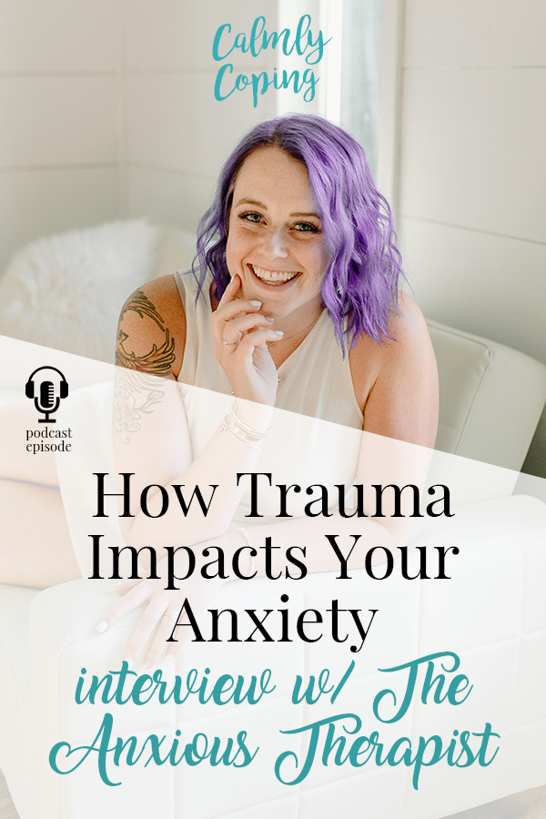 How Trauma Impacts Your Anxiety: Interview with The Anxious Therapist