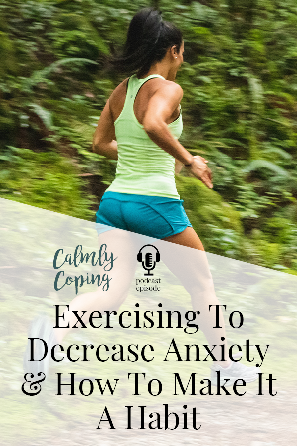 Exercising To Decrease Anxiety & How To Make It A Habit