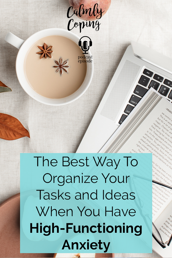 The Best Way To Organize Your Tasks And Ideas When You Have High-Functioning Anxiety