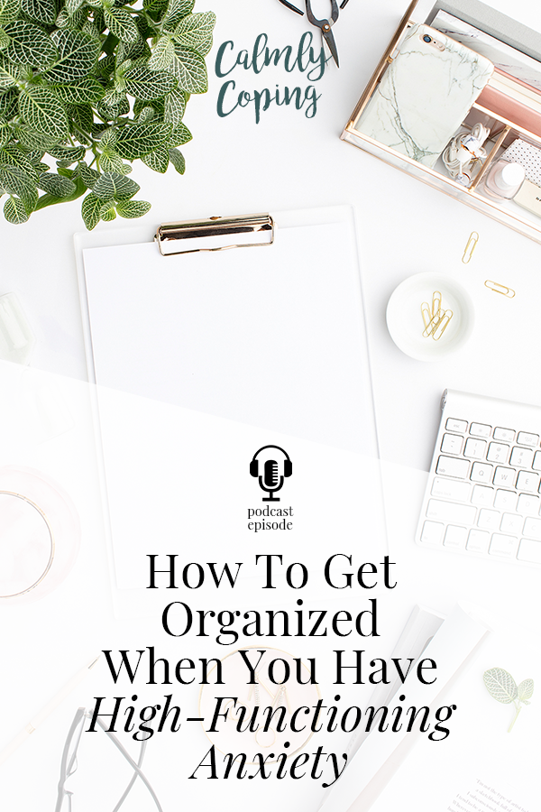 How To Get Organized When You Have High-Functioning Anxiety