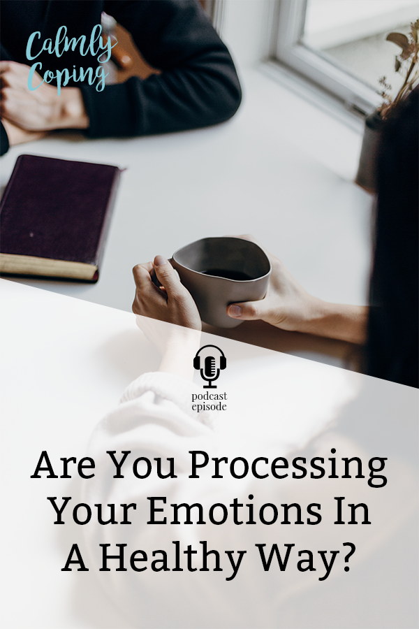Are You Processing Your Emotions In A Healthy Way?