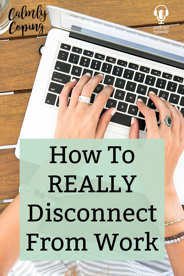How To REALLY Disconnect From Work
