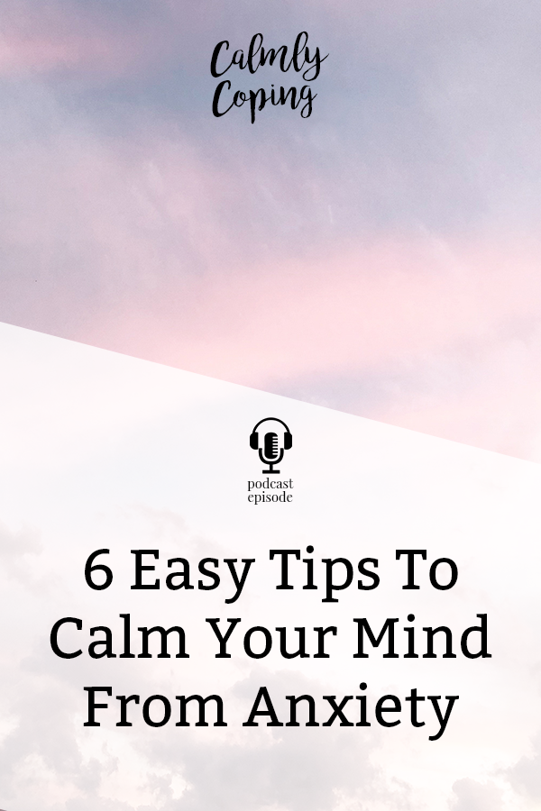6 Easy Tips To Calm Your Mind From Anxiety
