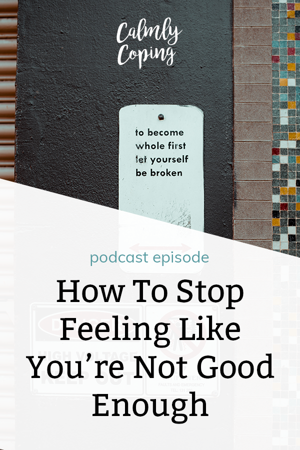How To Stop Feeling Like You're Not Good Enough