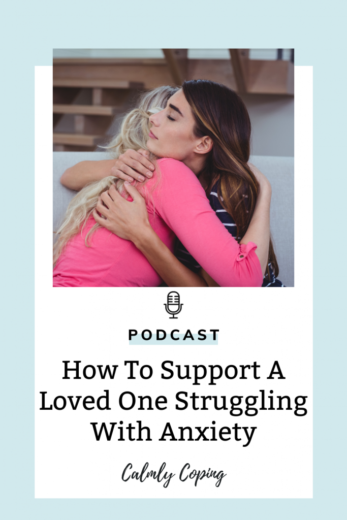How To Support A Loved One Struggling With Anxiety