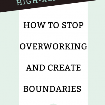 How To Stop Overworking With High-Functioning Anxiety