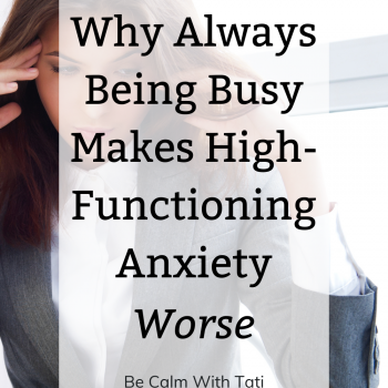 Why Always Being Busy Is Making Your High-Functioning Anxiety Worse