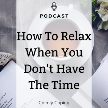 How To Relax When You Don't Have The Time