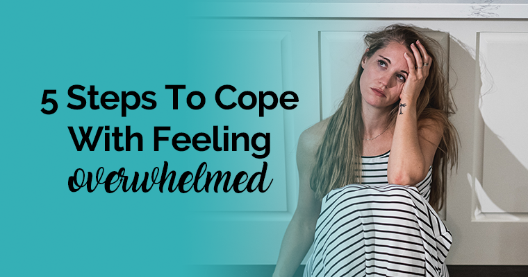 5 Steps To Cope With Feeling OVERWHELMED