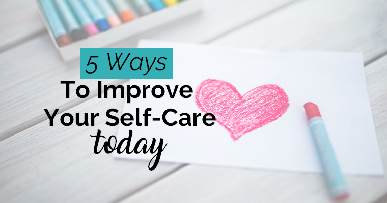 5 Ways to Improve Your Self-Care Today