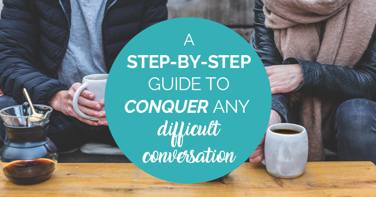 A Step-By-Step Guide To Conquer Any Difficult Conversation