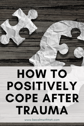 Resiliency: How To Positively Cope After Trauma