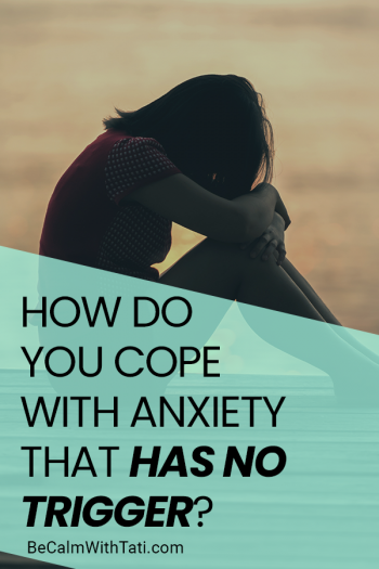 How To Cope With Anxiety That Has No Trigger-1