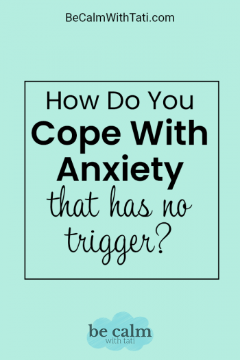 How do you cope with anxiety that has no trigger?