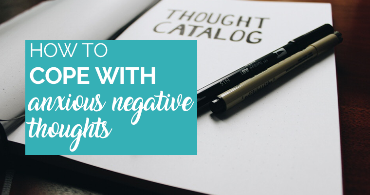How To Cope With Anxious Negative Thoughts