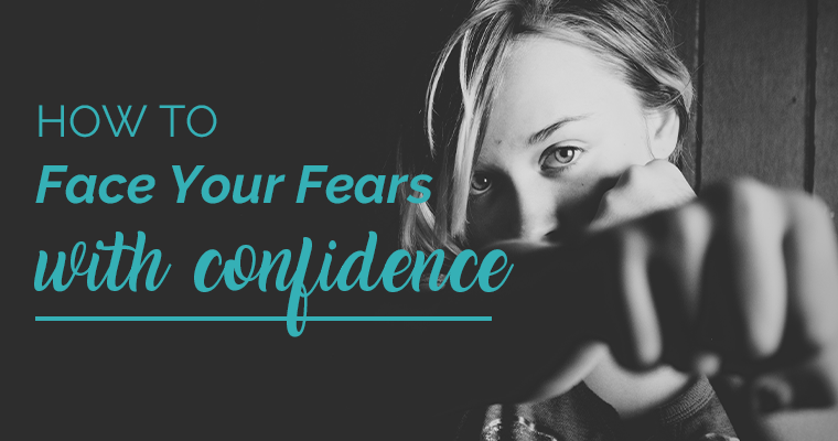 How To Face Your Fears With Confidence