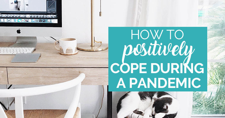 How To Positively Cope During A Pandemic