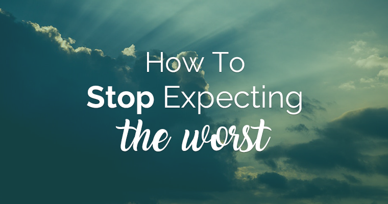 How to Stop Expecting the Worst