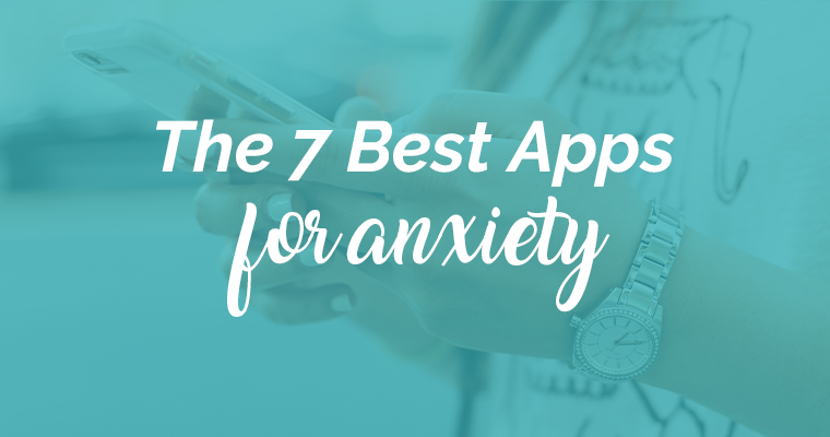 The 7 Best Apps For Anxiety